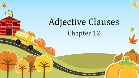 Adjective Clauses Chapter 12. Introduction (12-1) An ADJECTIVE modifies a noun. Modify = change a little. An adjective modifies a noun by giving more.