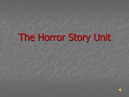 The Horror Story Unit Your Task Create an original horror story Create an original horror story The short story must be 1-2 pages in length. The short.