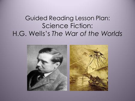 Guided Reading Lesson Plan: Science Fiction: H.G. Wells's The War of the Worlds.