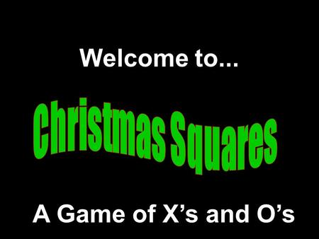 Welcome to... A Game of X's and O's Modified from a game Developed by Presentation © All rights Reserved