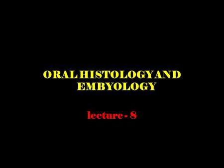 ORAL HISTOLOGY AND EMBYOLOGY lecture - 8. DEVELOPMENT OF THE FACE.