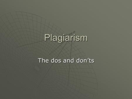 Plagiarism The dos and don'ts. Definition  to steal and pass off (the ideas or words of another) as one's own  to use (another's production) without.
