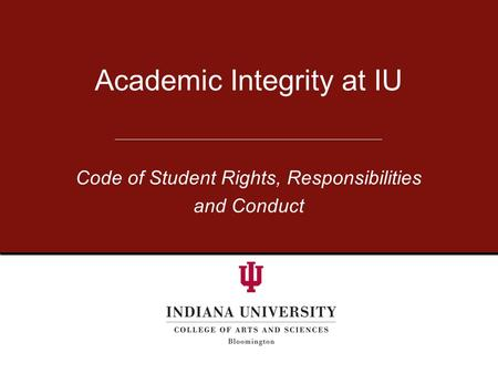 Academic Integrity at IU Code of Student Rights, Responsibilities and Conduct.