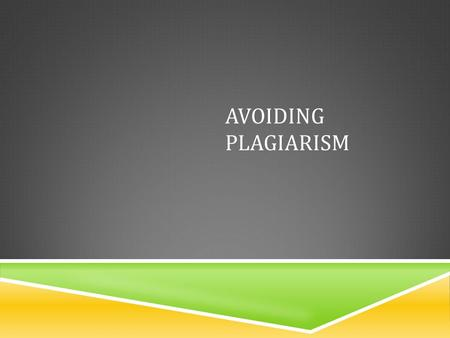 AVOIDING PLAGIARISM. THINGS THAT SHOULD GO WITHOUT SAYING  There are extreme forms of plagiarism that should be immediately obvious as cheating, but.