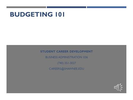 BUDGETING 101 STUDENT CAREER DEVELOPMENT BUSINESS ADMINISTRATION 036 (740)