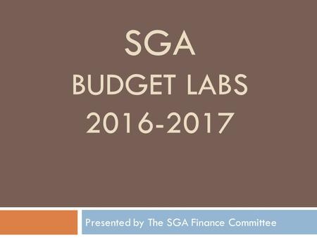 SGA BUDGET LABS Presented by The SGA Finance Committee.