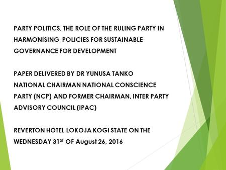 <strong>PARTY</strong> <strong>POLITICS</strong>, THE ROLE OF THE RULING <strong>PARTY</strong> IN HARMONISING POLICIES FOR SUSTAINABLE GOVERNANCE FOR DEVELOPMENT PAPER DELIVERED BY DR YUNUSA TANKO NATIONAL.