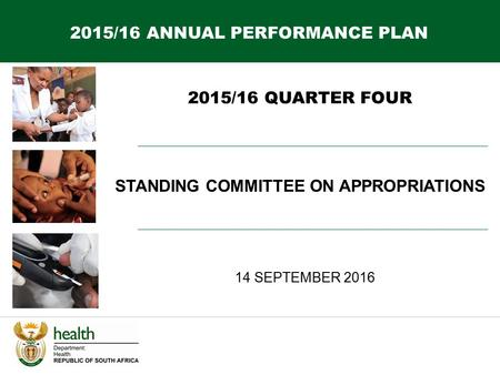 2015/16 QUARTER FOUR 14 SEPTEMBER 2016 <strong>STANDING</strong> COMMITTEE ON APPROPRIATIONS 2015/16 ANNUAL PERFORMANCE PLAN.