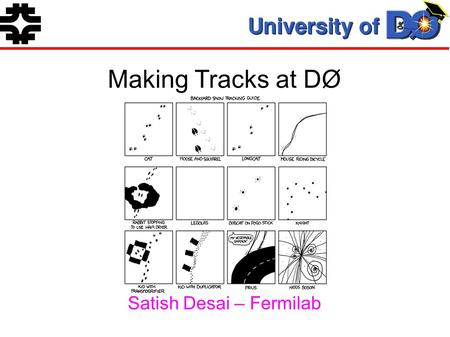 Making Tracks at DØ Satish Desai – Fermilab. Making Tracks at D-Zero 2 What Does a Tracker Do? ● It finds tracks (well, duh!) ● Particle ID (e/ separation,