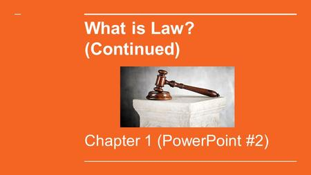 What is Law? (Continued) Chapter 1 (PowerPoint #2)