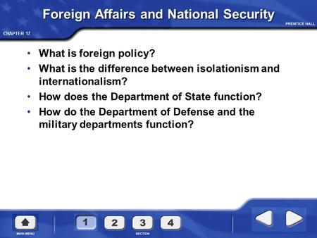 CHAPTER 17 Foreign Affairs and National Security What is foreign policy? What is the difference between isolationism and internationalism? How does the.