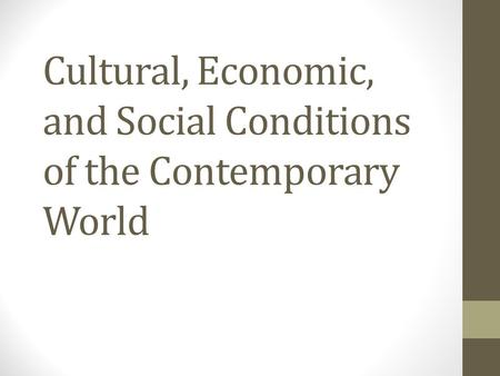 Cultural, Economic, and Social Conditions of the Contemporary World.