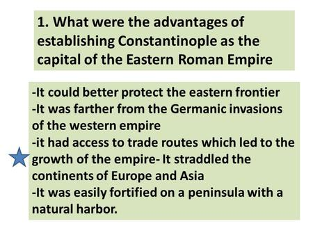 1. What were the advantages of establishing Constantinople as the capital of the Eastern Roman Empire -It could better protect the eastern frontier -It.