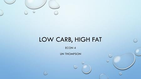 LOW CARB, HIGH FAT ECON 4 LIN THOMPSON. KETOGENIC DIETS < 100 CARBOHYDRATES PER DAY ADKINS IS THE BEST KNOWN KETOGENIC DIET PUTS THE BODY IN KETOSIS.