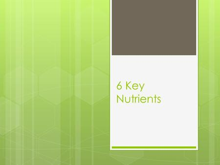 "6 Key Nutrients. Carbohydrates  45-65% of diet  Simple : sugar from nature or ""refined"" by adding sugar into food like candy, cake and soda  Empty."