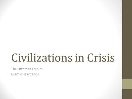 Civilizations in Crisis The Ottoman Empire Islamic Heartlands.
