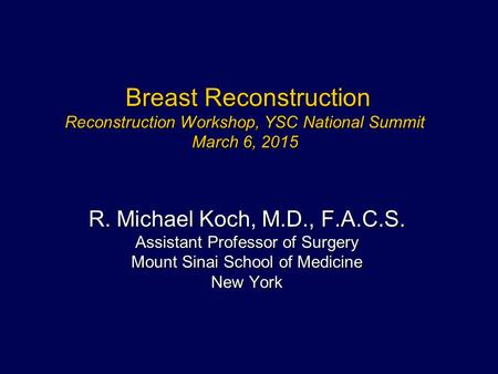 Breast Reconstruction Reconstruction Workshop, YSC National Summit March 6, 2015 Breast Reconstruction Reconstruction Workshop, YSC National Summit March.