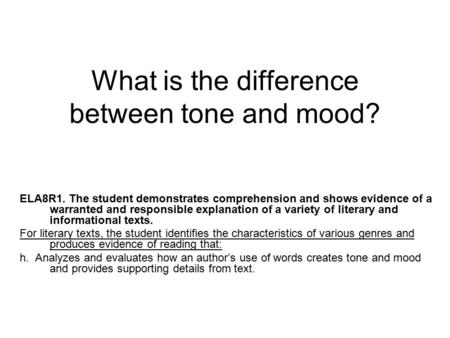 What is the difference between tone and mood? ELA8R1. The student demonstrates comprehension and shows evidence of a warranted and responsible explanation.