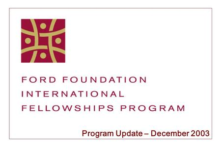 Program Update – December Program Overview Key Features –Single largest allocation ever approved by Ford Foundation, September 2000 –$280 million.