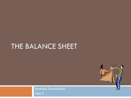 THE BALANCE SHEET Business Transactions Unit 2. Business Transactions  Definition:  A business transaction is an exchange of things of value Something.