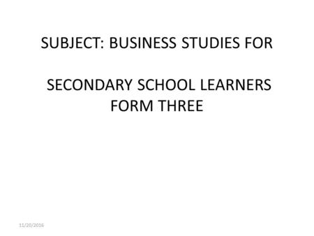SUBJECT: BUSINESS STUDIES FOR SECONDARY SCHOOL LEARNERS FORM THREE 11/20/2016.