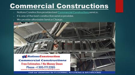 Commercial Constructions o Nations Construction provides best Commercial Constructions service. Commercial Constructions o It is one of the best construction.
