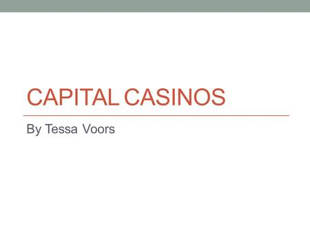 CAPITAL CASINOS By Tessa Voors. Quick Recap Money not in bank? Wasting an opportunity No interest Risk of inflation Money in bank interest Banks make.