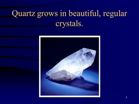 1 Quartz grows in beautiful, regular crystals.. 2 Lithium fluoride.