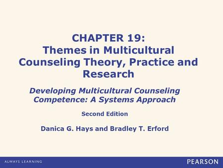 CHAPTER 19: Themes in Multicultural Counseling Theory, Practice and Research Developing Multicultural Counseling Competence: A Systems Approach Second.