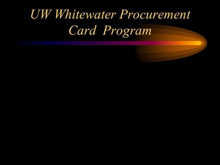 UW Whitewater Procurement Card Program. Overview The purpose of UW-Whitewater Procurement Card Program is to establish a more efficient, cost- effective.