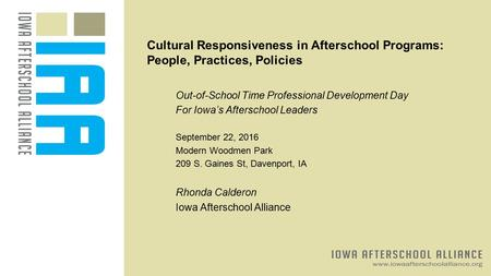 Cultural Responsiveness in Afterschool Programs: People, Practices, Policies Out-of-School Time Professional Development Day For Iowa's Afterschool Leaders.