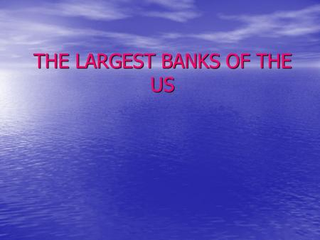 THE LARGEST BANKS OF THE US. Plan 1. United States' Largest Banks 2. Bank of America 3. JPMorgan Chase 4. Citigroup Inc.