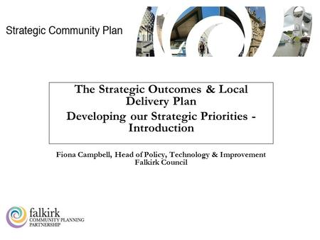CK1114AW The Strategic Outcomes & Local Delivery Plan Developing our Strategic Priorities - Introduction Fiona Campbell, Head of Policy, Technology & Improvement.