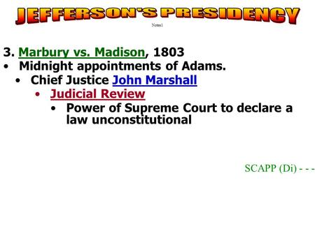3. Marbury vs. Madison, 1803 Midnight appointments of Adams. Chief Justice John Marshall Judicial Review Power of Supreme Court to declare a law unconstitutional.