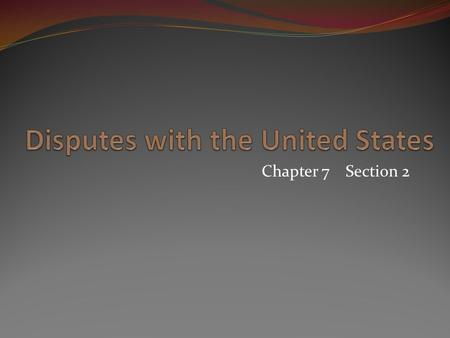 Chapter 7 Section 2. Main Ideas 1. Some Spanish officials saw the growth of the United States as a threat to their land in North America. 2. Disputes.