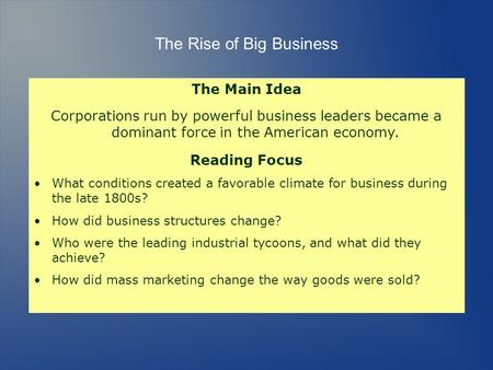 The Rise of Big Business The Main Idea Corporations run by powerful business leaders became a dominant force in the American economy. Reading Focus What.