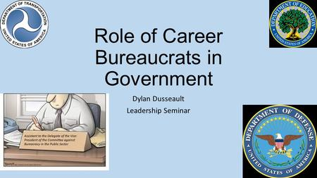 Role of Career Bureaucrats in Government Dylan Dusseault Leadership Seminar.