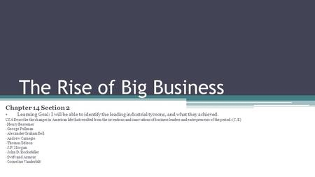 The Rise of Big Business Chapter 14 Section 2 Learning Goal: I will be able to identify the leading industrial tycoons, and what they achieved. US.6 Describe.