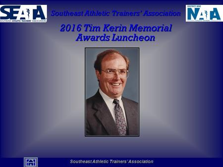 Southeast Athletic Trainers' Association Hall of Fame Southeast Athletic Trainers' Association 2016 Tim Kerin Memorial Awards Luncheon Southeast Athletic.