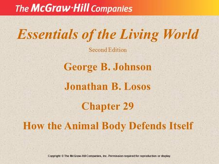 Essentials of the Living World Second Edition George B. Johnson Jonathan B. Losos Chapter 29 How the Animal Body Defends Itself Copyright © The McGraw-Hill.