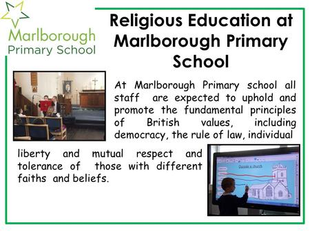 Religious Education at Marlborough Primary School At Marlborough Primary school all staff are expected to uphold and promote the fundamental principles.