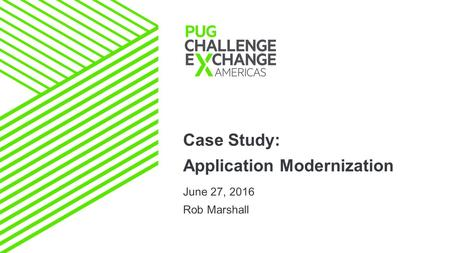 Case Study: Application Modernization June 27, 2016 Rob Marshall.
