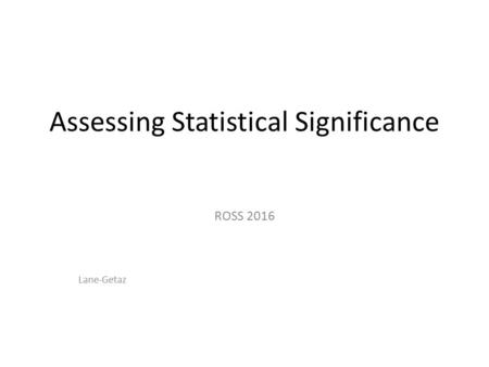 Assessing Statistical Significance ROSS 2016 Lane-Getaz.