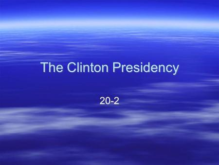 The Clinton Presidency Election  12 years of republicans in the  George HW Bush –91 percent approval rating in 1991  Changed in.