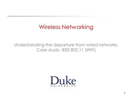 1 Wireless Networking Understanding the departure from wired networks, Case study: IEEE (WiFi)
