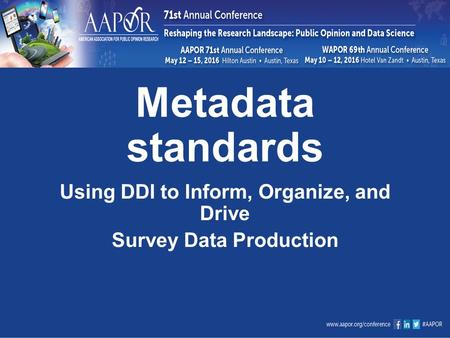 Metadata standards Using DDI to Inform, Organize, and Drive Survey Data Production.