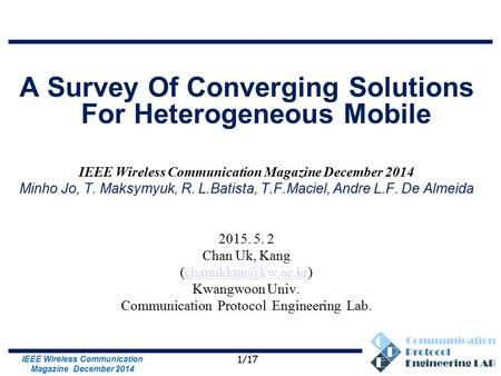 Communication Protocol Engineering Lab. A Survey Of Converging Solutions For Heterogeneous Mobile IEEE Wireless Communication Magazine December 2014 Minho.