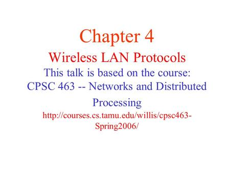 Wireless LAN Protocols This talk is based on the course: CPSC Networks and Distributed Processing  Spring2006/