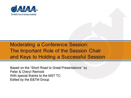"Moderating a Conference Session: The Important Role of the Session Chair and Keys to Holding a Successful Session Based on the ""Short Road to Great Presentations"""