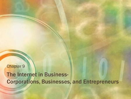 The Internet in Business- Corporations, Businesses, and Entrepreneurs Chapter 9.
